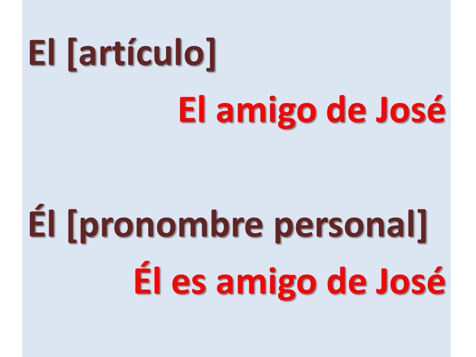 El [artículo] El amigo de José Él [pronombre personal] Él es amigo de José